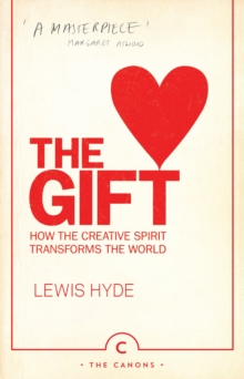 The Gift : How the Creative Spirit Transforms the World, Paperback / softback Book