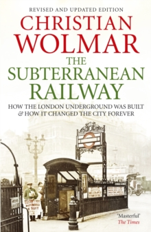 The Subterranean Railway : How the London Underground Was Built and How it Changed the City Forever, Paperback Book