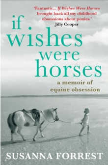 If Wishes Were Horses : A Memoir of Equine Obsession, Paperback Book
