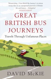Great British Bus Journeys : Travels Through Unfamous Places, Paperback / softback Book