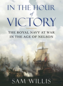 In the Hour of Victory : The Royal Navy at War in the Age of Nelson, Paperback Book