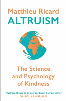 Altruism : The Science and Psychology of Kindness, Paperback / softback Book