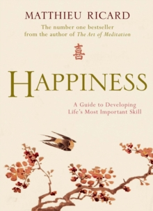 Happiness : a Guide to Developing Life's Most Important Skill, Paperback Book