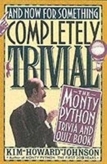 And Now for Something Completely Trivial : Monty Python Trivia and Quiz Book, Paperback Book