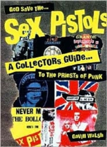 God Save The Sex Pistols : A Collector's Guide to the Priests of Punk, Paperback Book