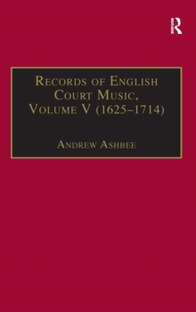Records of English Court Music : Volume V: 1625-1714, Hardback Book