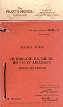 Air Ministry Pilot's Notes : Hawker Hurricane IIA, IIB, IIC, IID and IV, Paperback Book
