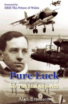 Pure Luck : An Authorised Biography of Sir Thomas Sopwith 1888-1989, Paperback Book