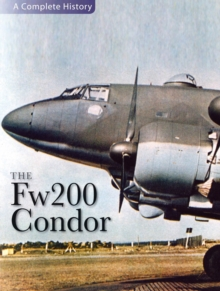 "The ""Fw 200 Condor"" : A Complete History, Hardback Book"
