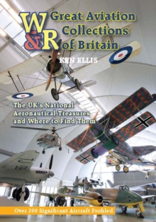 Great Aviation Collections of Britain : The UK's National Treasures and Where to Find Them, Hardback Book