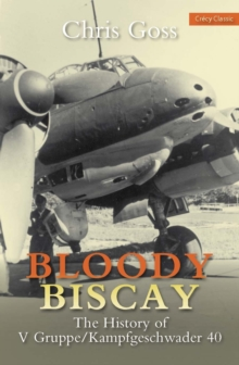 Bloody Biscay : The History of V Gruppe/Kampfgeschwader 40, Paperback Book