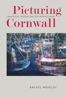 Picturing Cornwall : Landscape, Region and the Moving Image, Paperback / softback Book