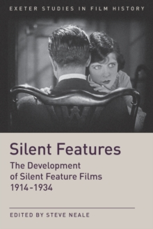 Silent Features : The Development of Silent Feature Films 1914 - 1934, Paperback / softback Book