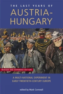 Last Years of Austria-Hungary : A Multi-National Experiment in Early Twentieth-Century Europe, Paperback / softback Book