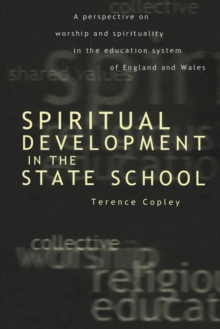 Spiritual Development In The State School : A Perspective on Worship and Spirituality in the Education System of England and Wales, Paperback / softback Book