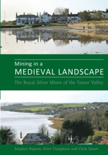 Mining in a Medieval Landscape : The Royal Silver Mines of the Tamar Valley, Paperback / softback Book
