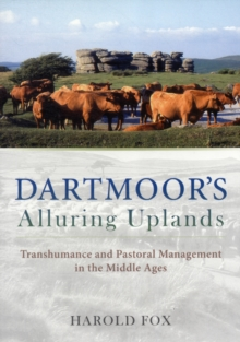 Dartmoor's Alluring Uplands : Transhumance and Pastoral Management in the Middle Ages, Paperback / softback Book