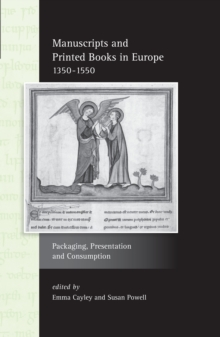 Manuscripts and Printed Books in Europe 1350-1550 : Packaging, Presentation and Consumption, Hardback Book