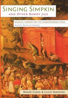 Singing Simpkin and other Bawdy Jigs : Musical Comedy on the Shakespearean Stage: Scripts, Music and Context, Paperback / softback Book