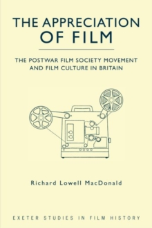 The Appreciation of Film : The Postwar Film Society Movement and Film Culture in Britain, Hardback Book