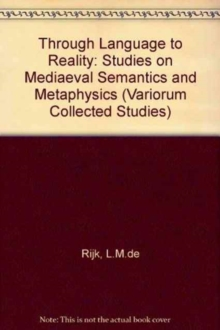 Through Language to Reality : Studies on Medieval Semantics and Metaphysics, Hardback Book