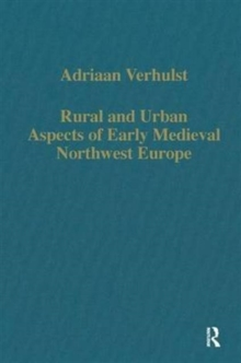 Rural and Urban Aspects of Early Medieval Northwest Europe, Hardback Book