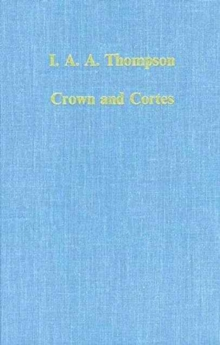 Crown and Cortes : Government, Institutions and Representation in Early Modern Castile, Hardback Book