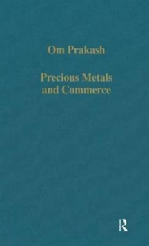 Precious Metals and Commerce : The Dutch East India Company in the Indian Ocean Trade, Hardback Book