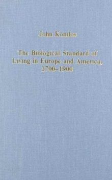 The Biological Standard of Living in Europe and America, 1700-1900 : Studies in Anthropometric History, Hardback Book