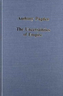 The Uncertainties of Empire : Essays in Iberian and Ibero-American Intellectual History, Hardback Book