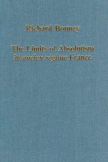 The Limits of Absolutism in ancien regime France, Hardback Book