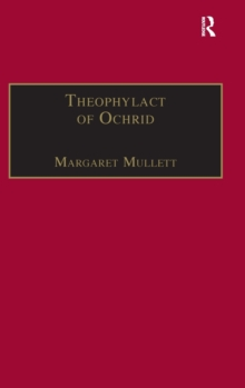 Theophylact of Ochrid : Reading the Letters of a Byzantine Archbishop, Hardback Book