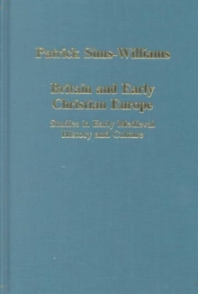 Britain and Early Christian Europe : Studies in Early Medieval History and Culture, Hardback Book