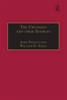The Crusades and their Sources : Essays Presented to Bernard Hamilton, Hardback Book