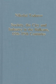 Society, the City and Industry in the Balkans, 15th-19th Centuries, Hardback Book