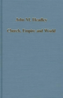 Church, Empire and World : The Quest for Universal Order, 1520-1640, Hardback Book