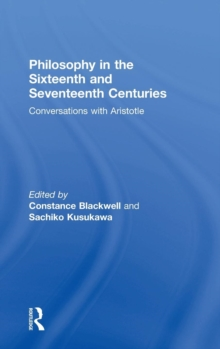 Philosophy in the Sixteenth and Seventeenth Centuries : Conversations with Aristotle, Hardback Book