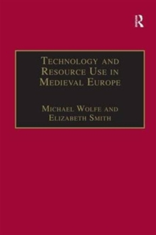 Technology and Resource Use in Medieval Europe : Cathedrals, Mills and Mines, Hardback Book