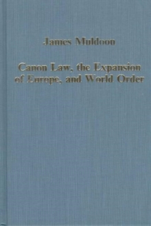 Canon Law, the Expansion of Europe, and World Order, Hardback Book