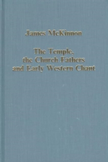The Temple, the Church Fathers and Early Western Chant, Hardback Book