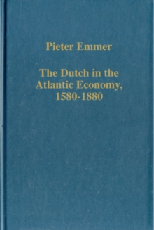 The Dutch in the Atlantic Economy, 1580-1880 : Trade, Slavery, and Emancipation, Hardback Book