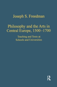 Philosophy and the Arts in Central Europe, 1500-1700 : Teaching and Texts at Schools and Universities, Hardback Book