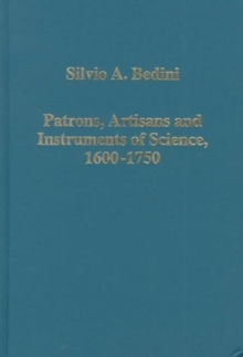 Patrons, Artisans and Instruments of Science, 1600-1750, Hardback Book