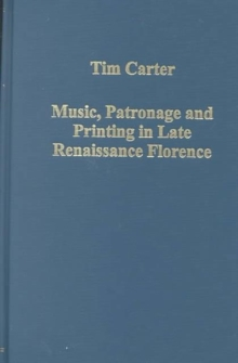 Music, Patronage and Printing in Late Renaissance Florence, Hardback Book