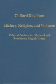 History, Religion, and Violence : Cultural Contexts for Medieval and Renaissance English Drama, Hardback Book