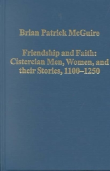 Friendship and Faith: Cistercian Men, Women, and Their Stories, 1100-1250, Hardback Book