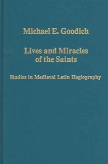 Lives and Miracles of the Saints : Studies in Medieval Latin Hagiography, Hardback Book