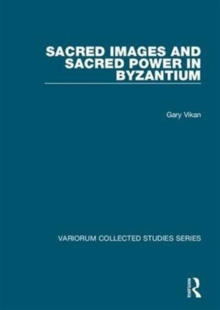 Sacred Images and Sacred Power in Byzantium, Hardback Book
