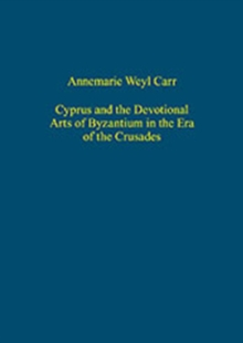 Cyprus and the Devotional Arts of Byzantium in the Era of the Crusades, Hardback Book