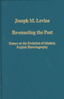 RE-Enacting the Past : Essays on the Evolution of Modern English Historiography, Hardback Book